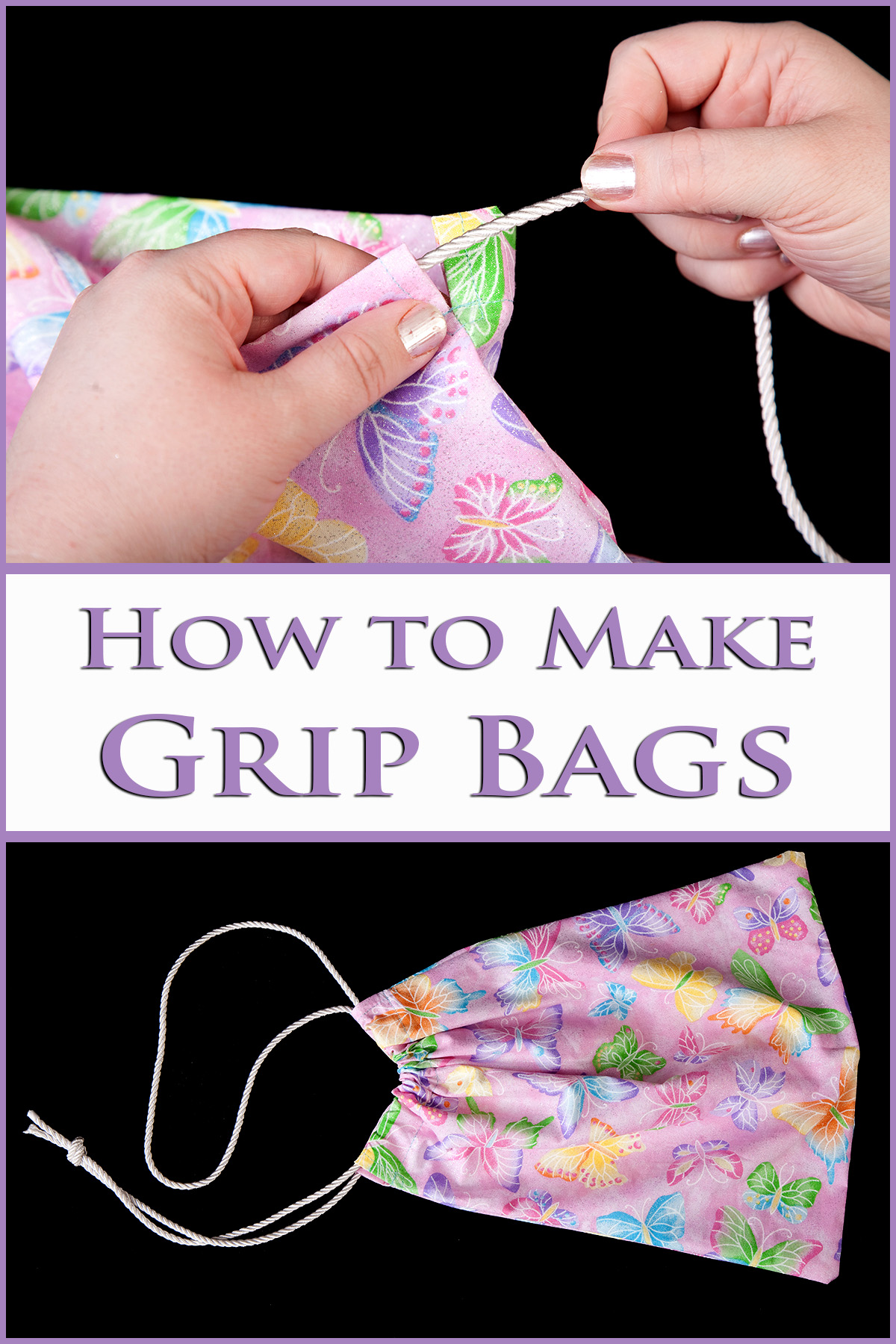 """A two part compilation image showing white cord being drawn through the opening of a light purple butterfly print bag, and the finished bag.  Purple lettering says """"How to Make Grip Bags""""."""