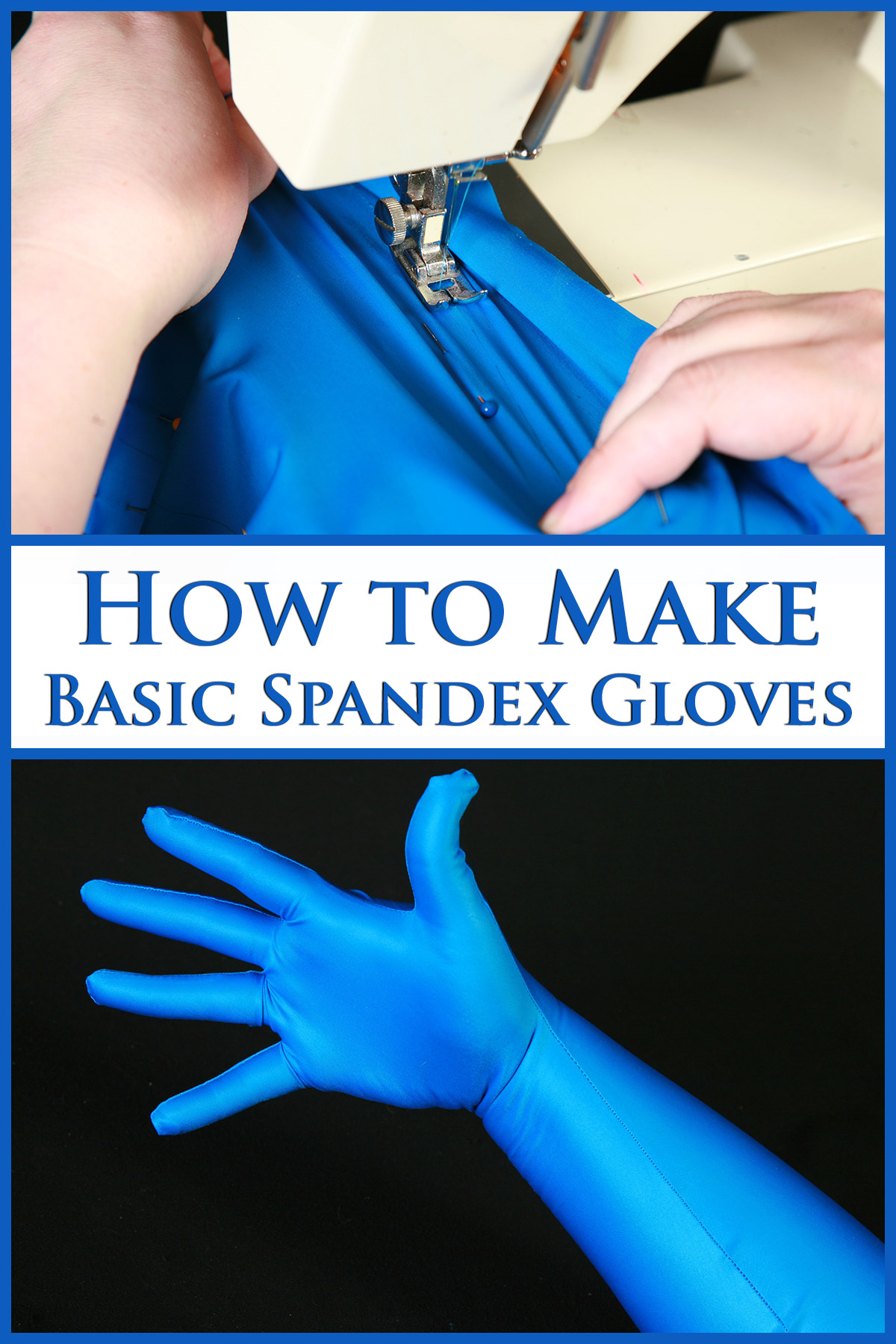 A two part compilation image showing blue spandex being sewn in a sewing machine, and a hand wearing a blue spandex glove against a black background. Text says How to Make Basic Spandex Gloves.