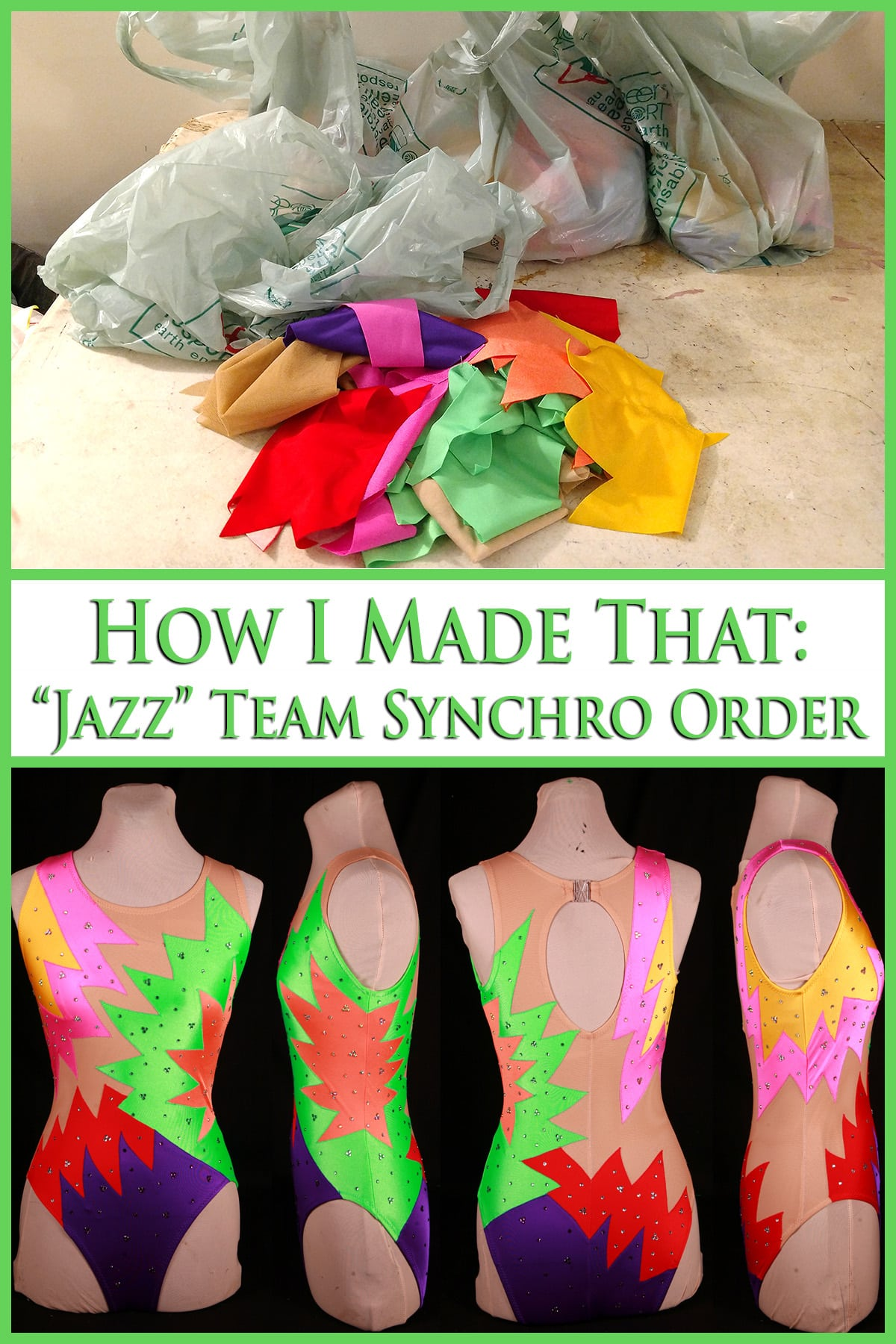 A 3 part compilation image, showing grey coloured grocery bags behind a pile of colourful fabric, Front, back, and both side views of the finished synchro suits, on a dress form, and text that says how I made that: Jazz team synchro order.