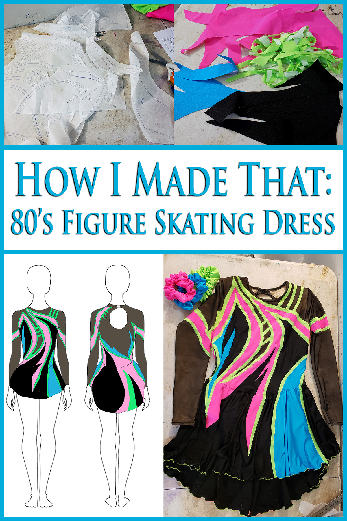 A compilation image showing pattern pieces, cut applique pieces, a sketch of the 80s figure skating dress, and the finished black, blue, pink, and green dress. Blue text saus How I made that: 80's figure skating dress.