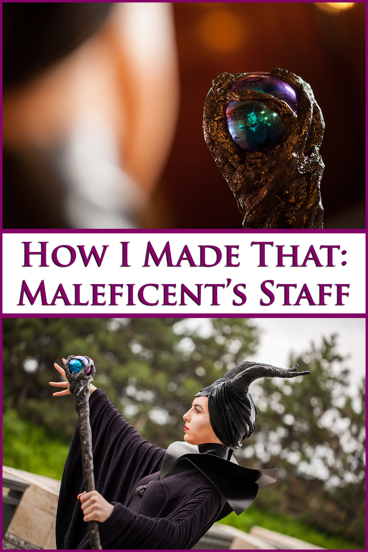 Two photos of a Maleficent cosplayer. Burgundy text overlay says how I made that: Maleficent's staff.